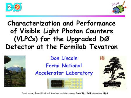 Don Lincoln, Fermi National Accelerator Laboratory, Instr'99, 15-19 November 1999 Characterization and Performance of Visible Light Photon Counters (VLPCs)