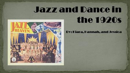 Jazz and Dance in the 1920s By: Kiara, Hannah, and Jessica.