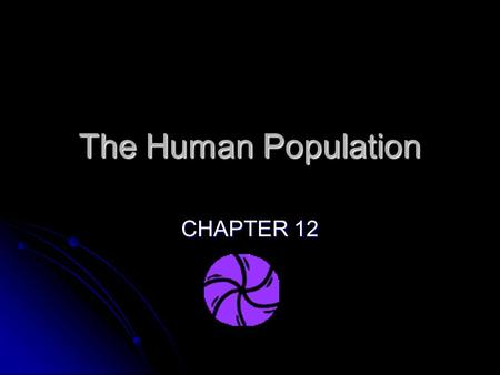 The Human Population CHAPTER 12. Factors affecting Population Size  Population change = (births + immigration – deaths + emigration)  CRUDE BIRTH RATE.