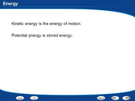 Energy Kinetic energy is the energy of motion. Potential pnergy is stored energy.