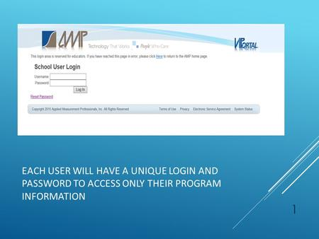 EACH USER WILL HAVE A UNIQUE LOGIN AND PASSWORD TO ACCESS ONLY THEIR PROGRAM INFORMATION 1.