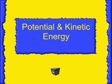 Potential & Kinetic Energy. Energy The ability to do work The ability to cause matter to move The ability to cause matter to change Measured in joules.