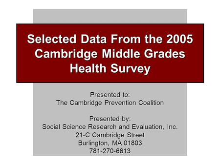 Presented to: The Cambridge Prevention Coalition Presented by: Social Science Research and Evaluation, Inc. 21-C Cambridge Street Burlington, MA 01803.