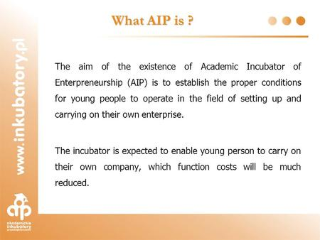 What AIP is ? The aim of the existence of Academic Incubator of Enterpreneurship (AIP) is to establish the proper conditions for young people to operate.
