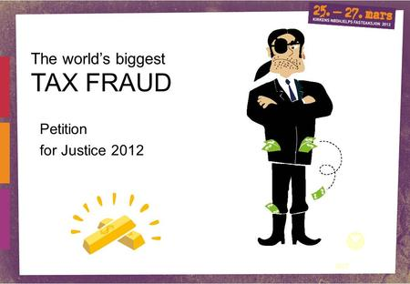 1 Petition for Justice 2012 TAX FRAUD The world's biggest.