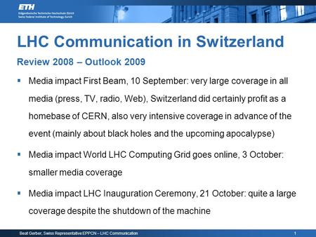 Beat Gerber, Swiss Representative EPPCN – LHC Communication 1 LHC Communication in Switzerland Review 2008 – Outlook 2009  Media impact First Beam, 10.