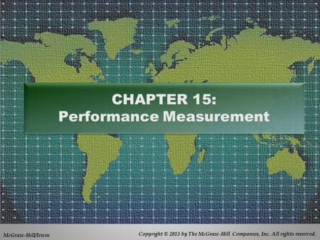 Copyright © 2013 by The McGraw-Hill Companies, Inc. All rights reserved. McGraw-Hill/Irwin CHAPTER 15: Performance Measurement.