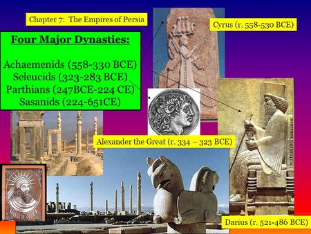 Four Major Dynasties: Achaemenids ( BCE)