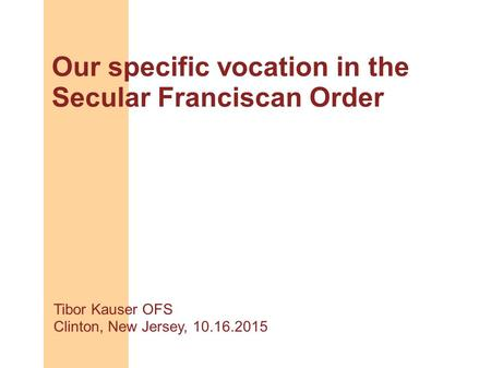 Our specific vocation in the Secular Franciscan Order Tibor Kauser OFS Clinton, New Jersey, 10.16.2015.