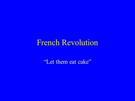 "French Revolution ""Let them eat cake"". A broad definition of Revolution is …a complete change When a revolution is a revolutionary war, it is usually…"