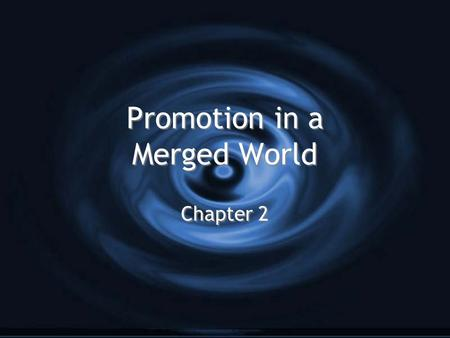 Promotion in a Merged World Chapter 2. Technology shifts the industry G From mass to personal entertainment (online games) G Pre-packaged to self-generated.