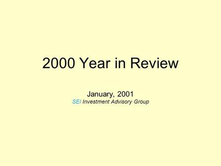 2000 Year in Review January, 2001 SEI Investment Advisory Group.