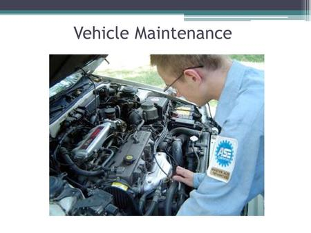 Vehicle Maintenance. Oil Your car's lifeline The most important issue in your vehicle's life is selecting the correct oil and changing it regularly.