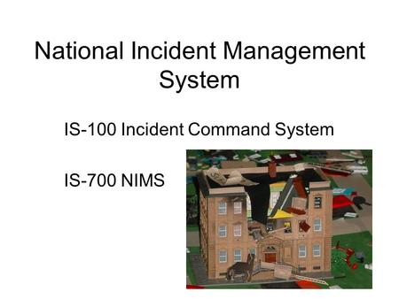 National Incident Management System IS-100 Incident Command System IS-700 NIMS.