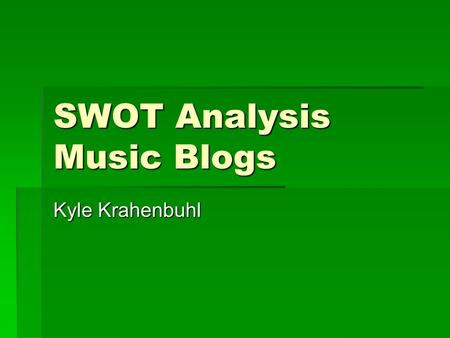 SWOT Analysis Music Blogs Kyle Krahenbuhl. The Blogs    