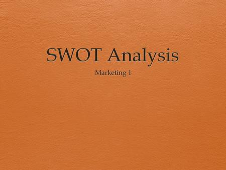 What is SWOT?  Strengths  Weakness  Opportunity  Threats.