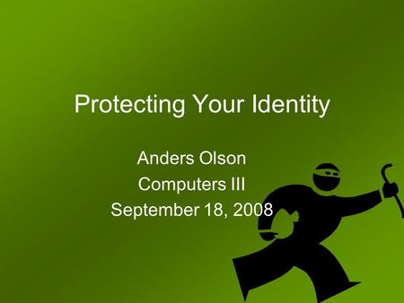 Protecting Your Identity Anders Olson Computers III September 18, 2008.