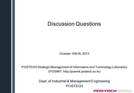 Discussion Questions October 16&18, 2012 POSTECH Strategic Management of Information and Technology Laboratory (POSMIT:  Dept.