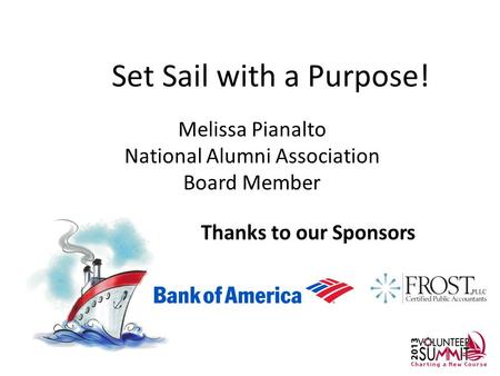 Thanks to our Sponsors Set Sail with a Purpose! Melissa Pianalto National Alumni Association Board Member.