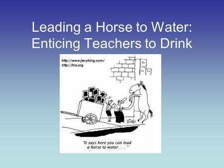 Leading a Horse to Water: Enticing Teachers to Drink.