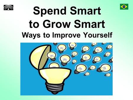 Spend Smart to Grow Smart Ways to Improve Yourself.