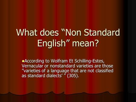 "What does ""Non Standard English"" mean? According to Wolfram Et Schilling-Estes, Vernacular or nonstandard varieties are those ""varieties of a language."