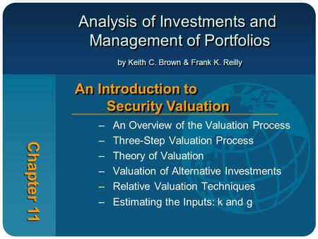 Analysis of Investments and Management of Portfolios by Keith C. Brown & Frank K. Reilly Chapter 11 An Introduction to Security Valuation –An Overview.