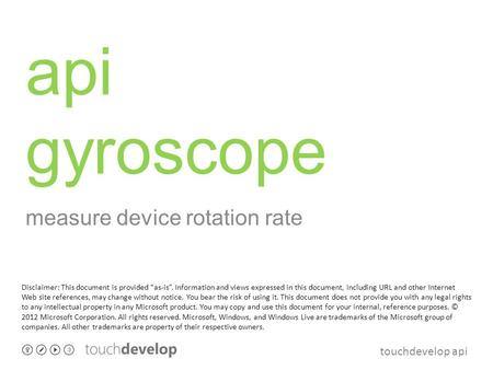 "Touchdevelop api api gyroscope measure device rotation rate Disclaimer: This document is provided ""as-is"". Information and views expressed in this document,"