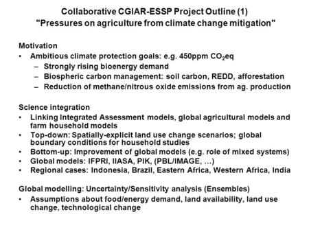 Collaborative CGIAR-ESSP Project Outline (1) Pressures on agriculture from climate change mitigation Motivation Ambitious climate protection goals: e.g.