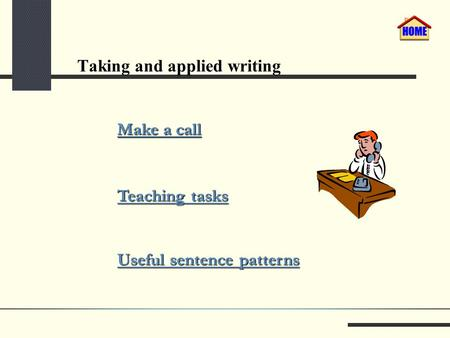 Taking and applied writing Make a call Make a call Teaching tasks Teaching tasks Useful sentence patterns Useful sentence patterns.