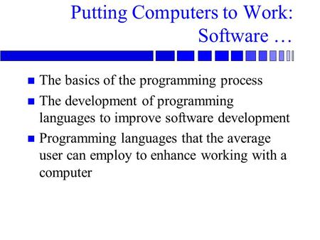 The basics of the programming process The development of programming languages to improve software development Programming languages that the average user.