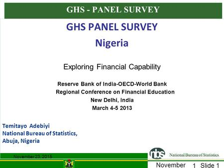 Slide 1 November 23, 2015 1 GHS - PANEL SURVEY GHS PANEL SURVEY Nigeria Exploring Financial Capability Reserve Bank of India-OECD-World Bank Regional Conference.