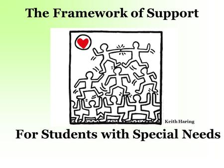 The Framework of Support For Students with Special Needs Keith Haring.