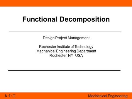 R. I. T Mechanical Engineering Functional Decomposition Design Project Management Rochester Institute of Technology Mechanical Engineering Department Rochester,