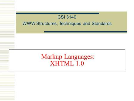 Markup Languages: XHTML 1.0 CSI 3140 WWW Structures, Techniques and Standards.
