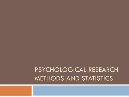 PSYCHOLOGICAL RESEARCH METHODS AND STATISTICS. What is research?  Samples- relatively small group out of a whole population under study  Must be representative.