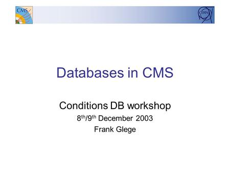 Databases in CMS Conditions DB workshop 8 th /9 th December 2003 Frank Glege.