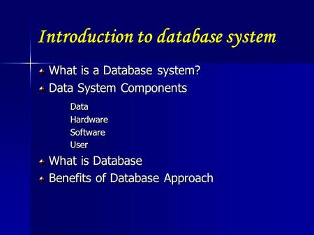 Introduction to database system What is a Database system? What is a Database system? Data System Components Data System ComponentsDataHardwareSoftwareUser.