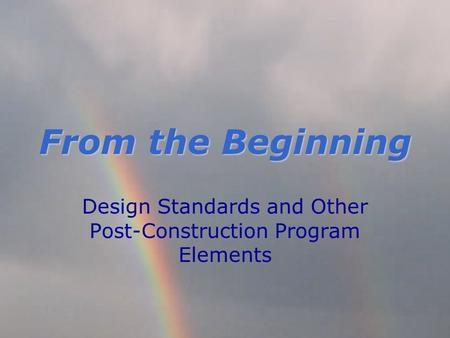 From the Beginning Design Standards and Other Post-Construction Program Elements.