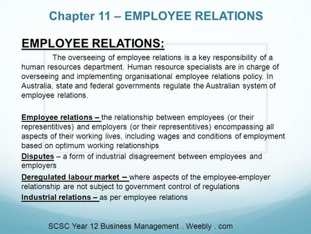 Chapter 11 – EMPLOYEE RELATIONS EMPLOYEE RELATIONS: The overseeing of employee relations is a key responsibility of a human resources department. Human.