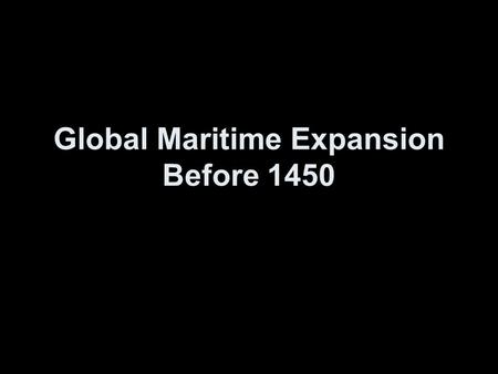 Global Maritime Expansion Before 1450. The Pacific Ocean.