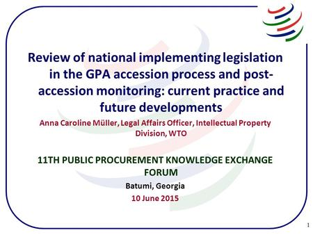 Review of national implementing legislation in the GPA accession process and post- accession monitoring: current practice and future developments Anna.