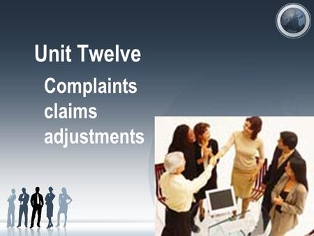 Unit Twelve Complaints claims adjustments. Learning Objectives After this Unit, you should be able to To describe complaint, claim, and adjustments To.