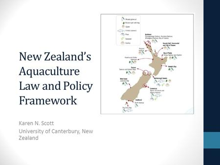 New Zealand's Aquaculture Law and Policy Framework Karen N. Scott University of Canterbury, New Zealand.