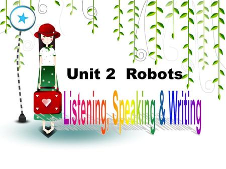 "Unit 2 Robots. Lead-in: Do you think the story ""Satisfaction guaranteed"" is a love story?"