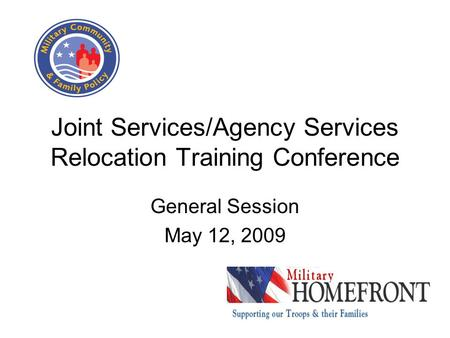 Joint Services/Agency Services Relocation Training Conference General Session May 12, 2009.