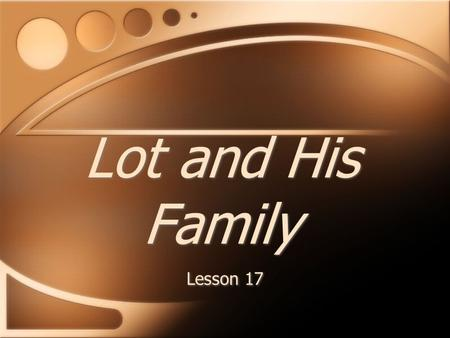 Lot and His Family Lesson 17. Genesis 19:30-38 The angels, that were to destroy Sodom, instructed Lot to go to the mountains. Instead he begged to go.