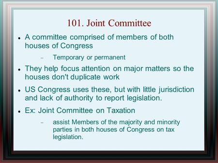 101. Joint Committee A committee comprised of members of both houses of Congress  Temporary or permanent They help focus attention on major matters so.