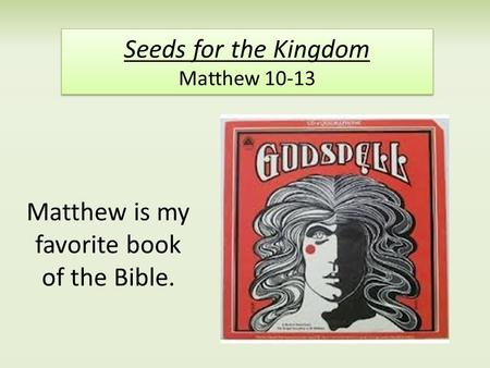 Seeds for the Kingdom Matthew 10-13 Matthew is my favorite book of the Bible.