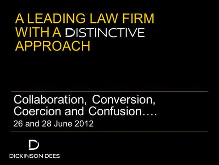 A LEADING LAW FIRM WITH A APPROACH Collaboration, Conversion, Coercion and Confusion…. 26 and 28 June 2012.